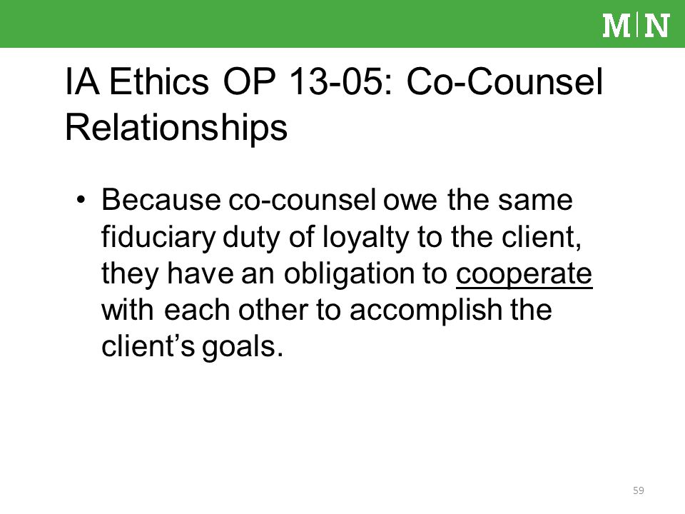 Because co-counsel owe the same fiduciary duty of loyalty to the client, they have an obligation to cooperate with each other to accomplish the clients goals.