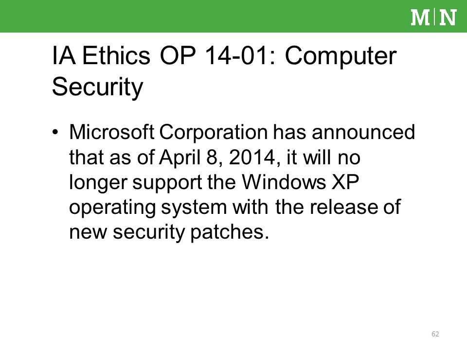 Microsoft Corporation has announced that as of April 8, 2014, it will no longer support the Windows XP operating system with the release of new security patches.