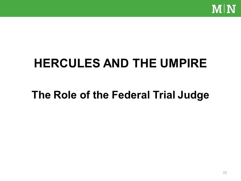 HERCULES AND THE UMPIRE The Role of the Federal Trial Judge 70