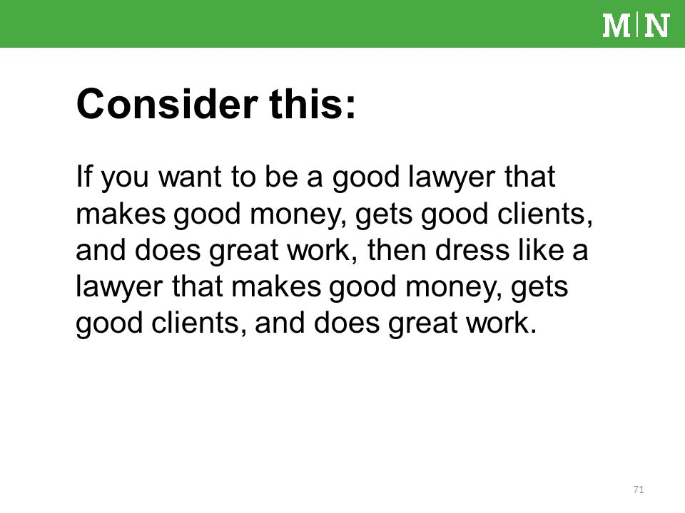 If you want to be a good lawyer that makes good money, gets good clients, and does great work, then dress like a lawyer that makes good money, gets good clients, and does great work.