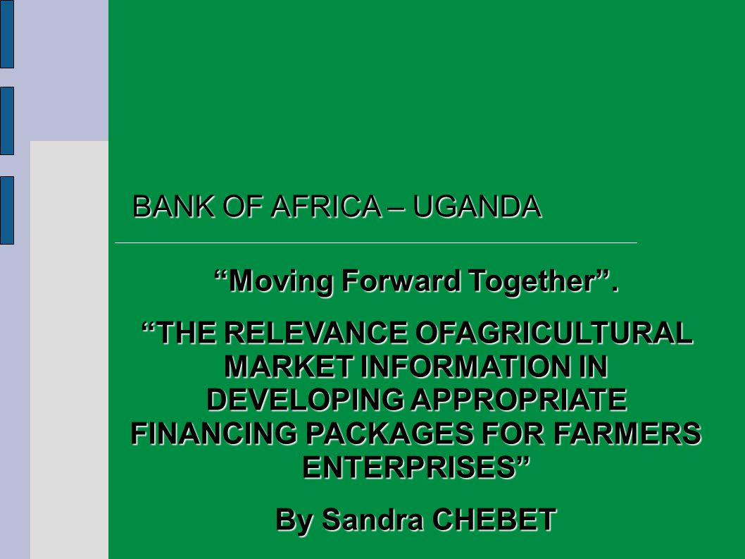 1 BANK OF AFRICA – UGANDA Moving Forward Together.