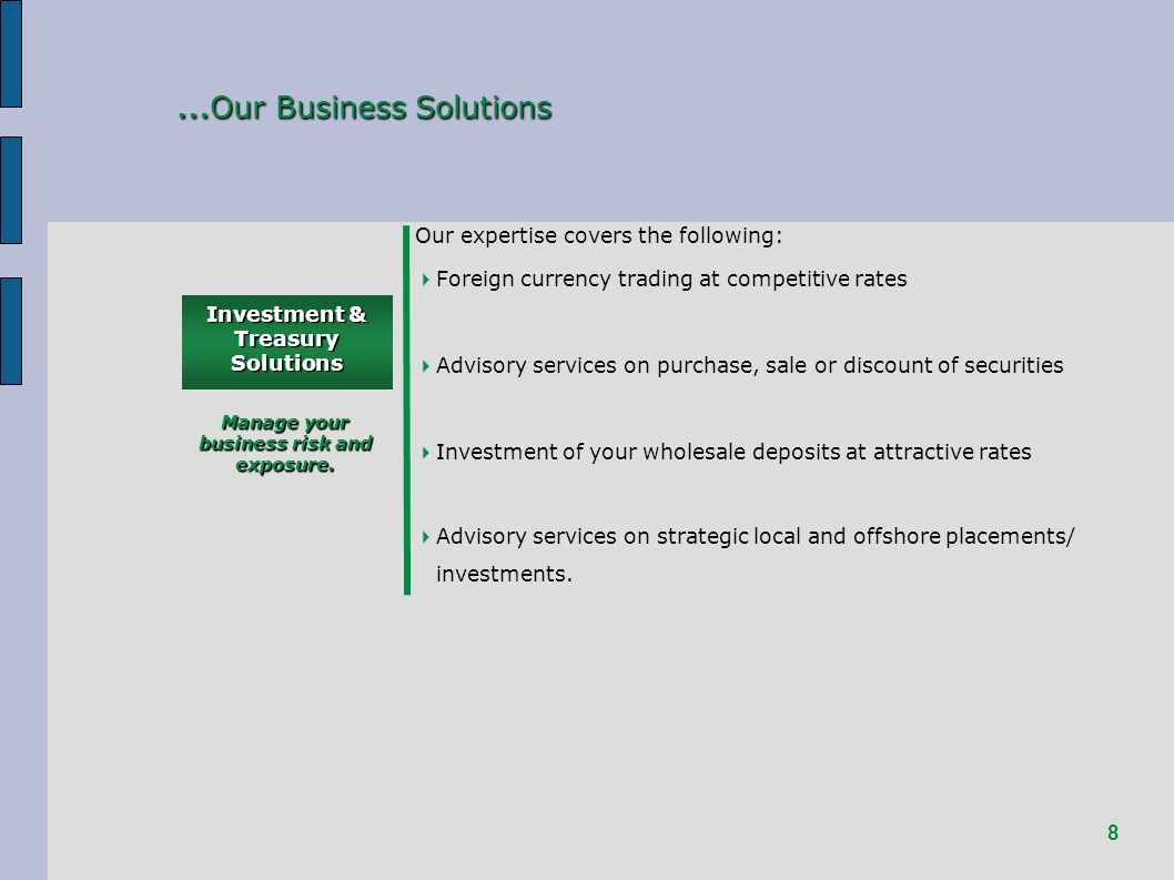 8 … Our Business Solutions Investment & Treasury Solutions Manage your business risk and exposure.