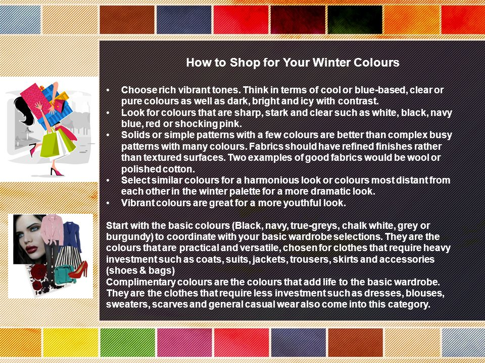 How to Shop for Your Winter Colours Choose rich vibrant tones.