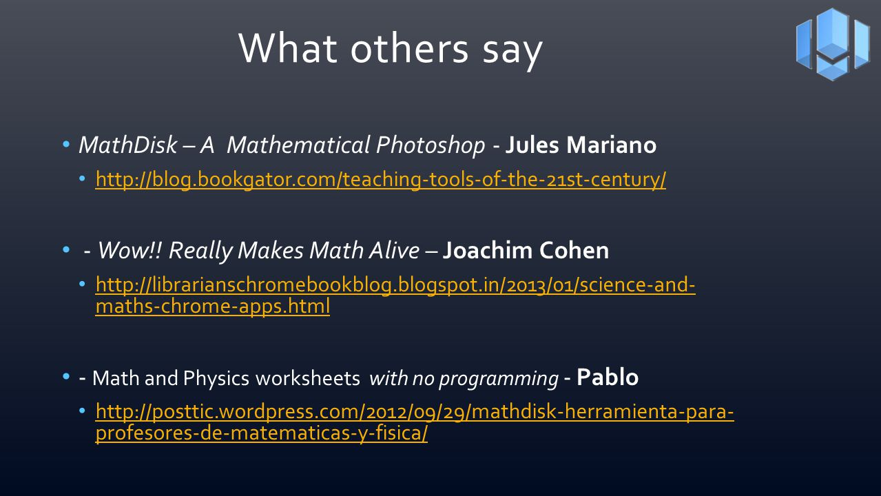 What others say MathDisk – A Mathematical Photoshop - Jules Mariano http://blog.bookgator.com/teaching-tools-of-the-21st-century/ - Wow!! Really Makes