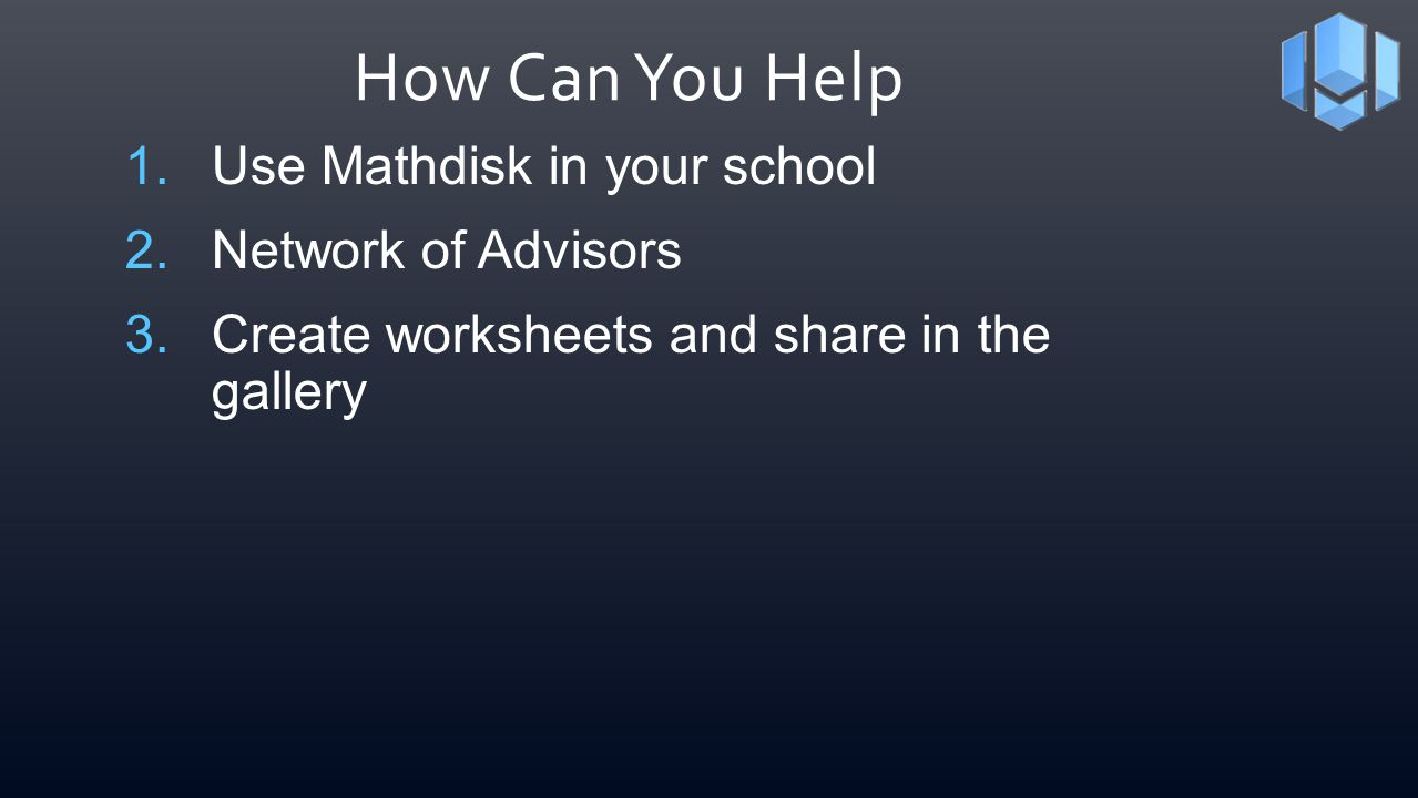 How Can You Help 1.Use Mathdisk in your school 2.Network of Advisors 3.Create worksheets and share in the gallery