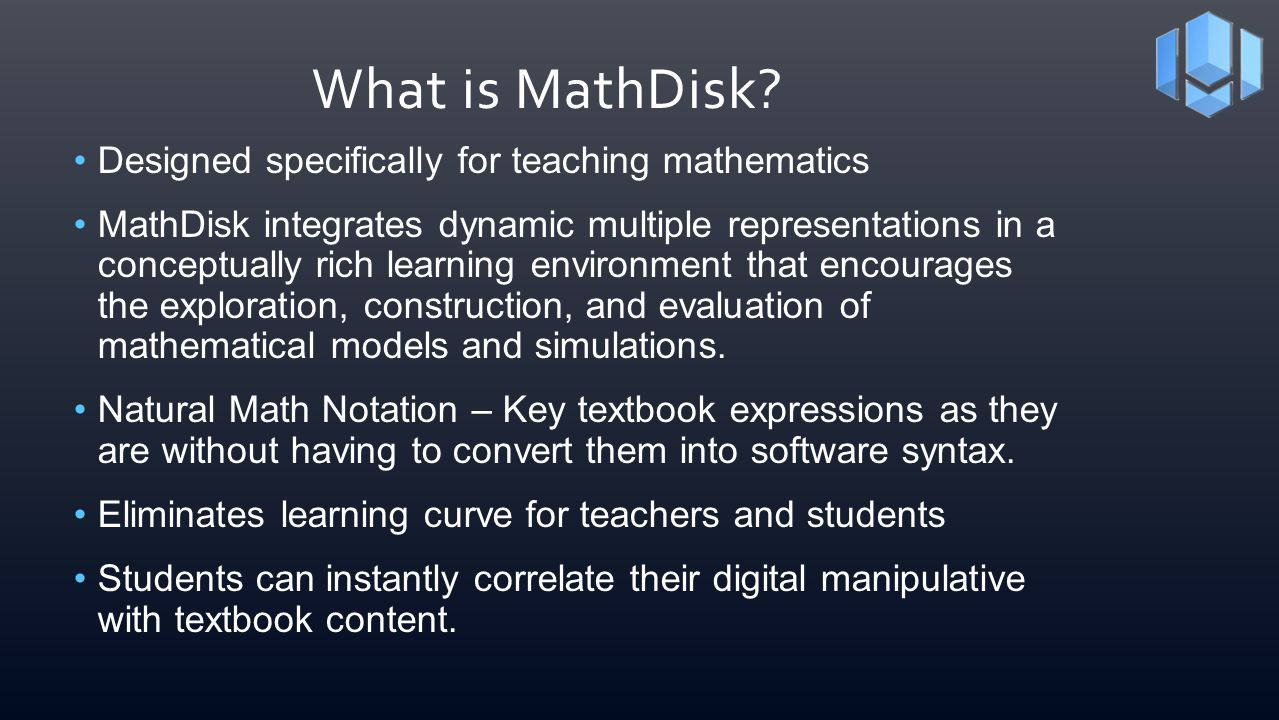 What is MathDisk? Designed specifically for teaching mathematics MathDisk integrates dynamic multiple representations in a conceptually rich learning