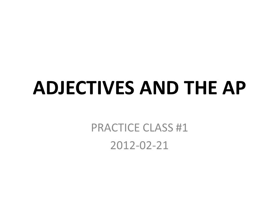 ADJECTIVES AND THE AP PRACTICE CLASS #