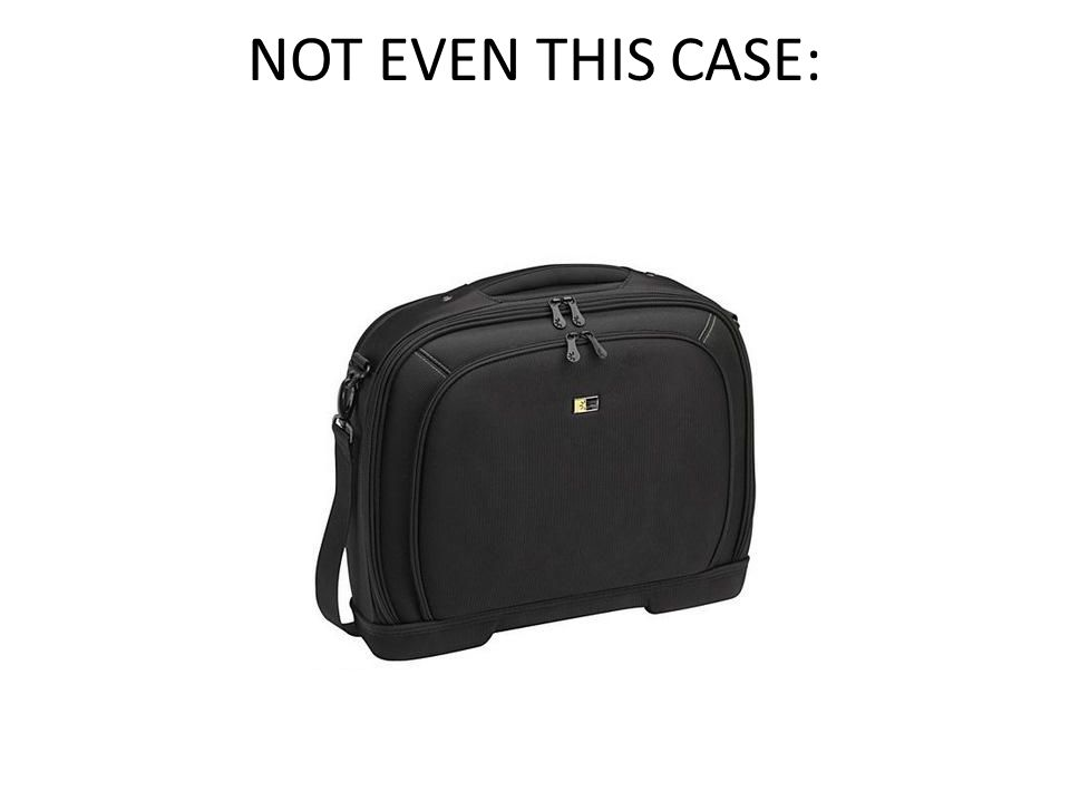 NOT EVEN THIS CASE: