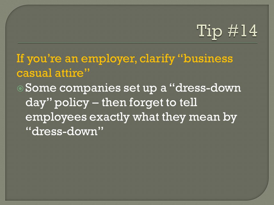 If youre an employer, clarify business casual attire Some companies set up a dress-down day policy – then forget to tell employees exactly what they mean by dress-down