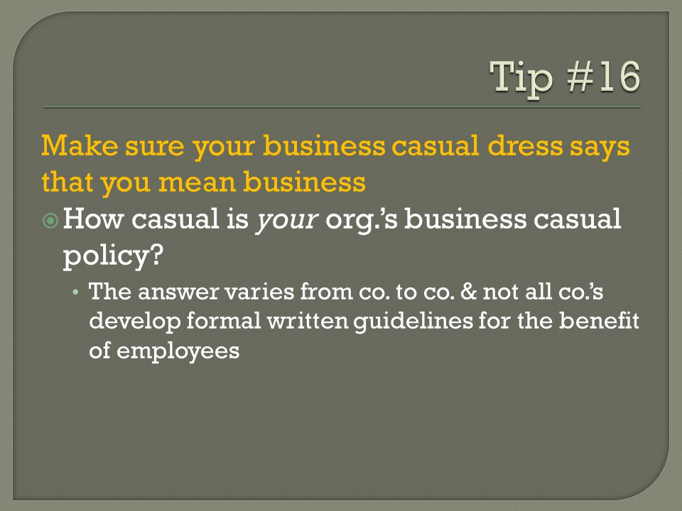Make sure your business casual dress says that you mean business How casual is your org.s business casual policy.