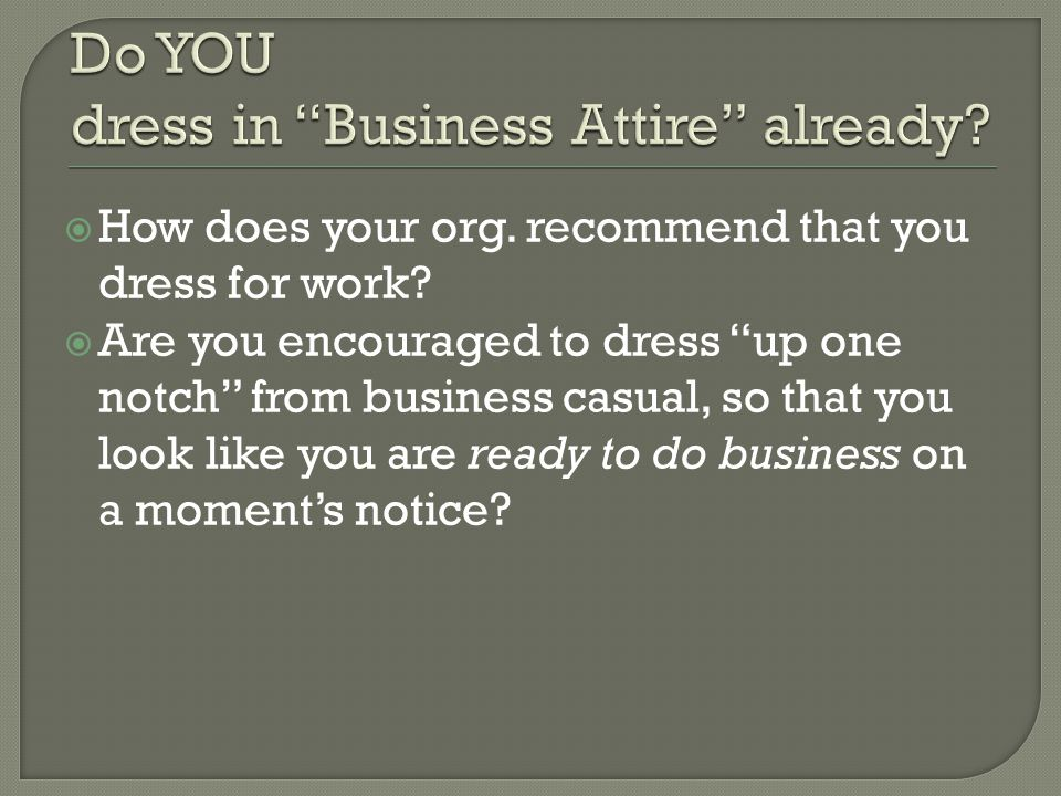 How does your org.recommend that you dress for work.