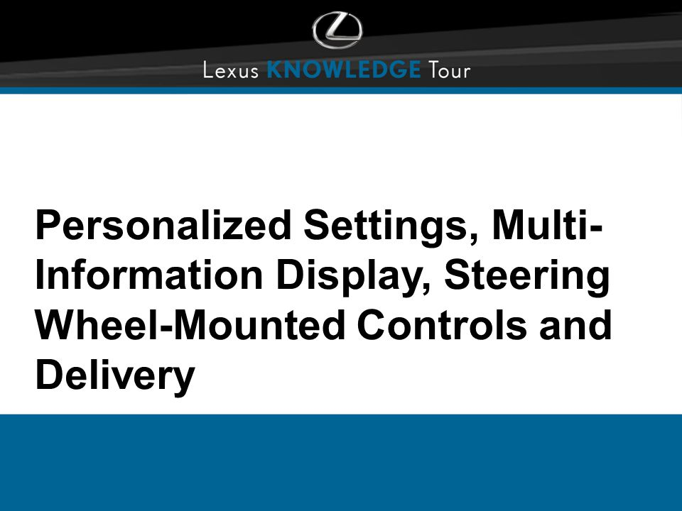 Personalized Settings, Multi- Information Display, Steering Wheel-Mounted Controls and Delivery