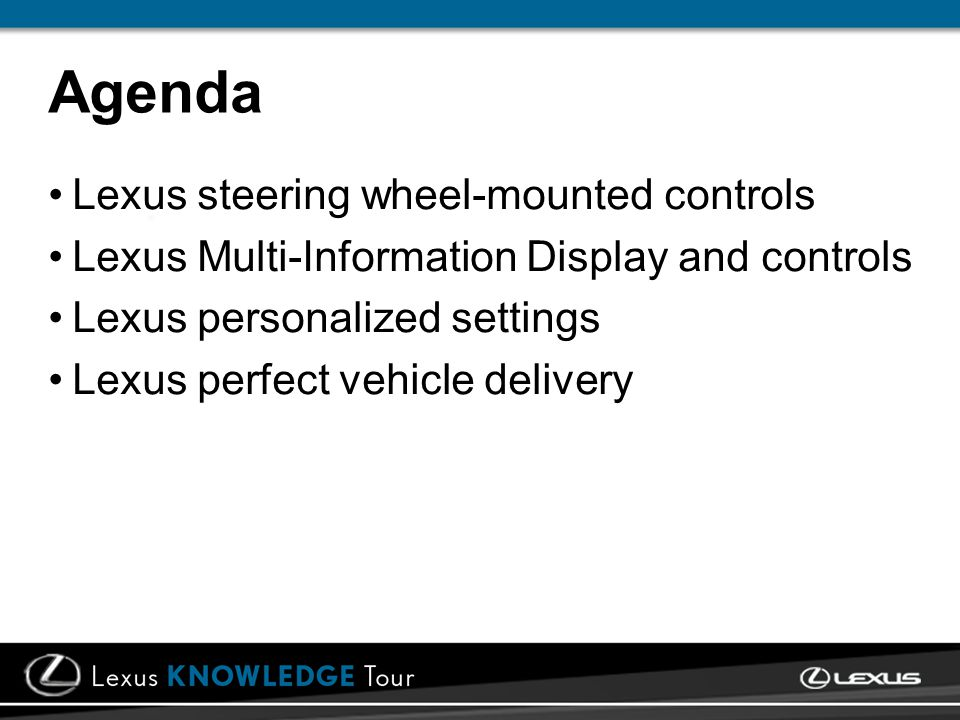Agenda Lexus steering wheel-mounted controls Lexus Multi-Information Display and controls Lexus personalized settings Lexus perfect vehicle delivery