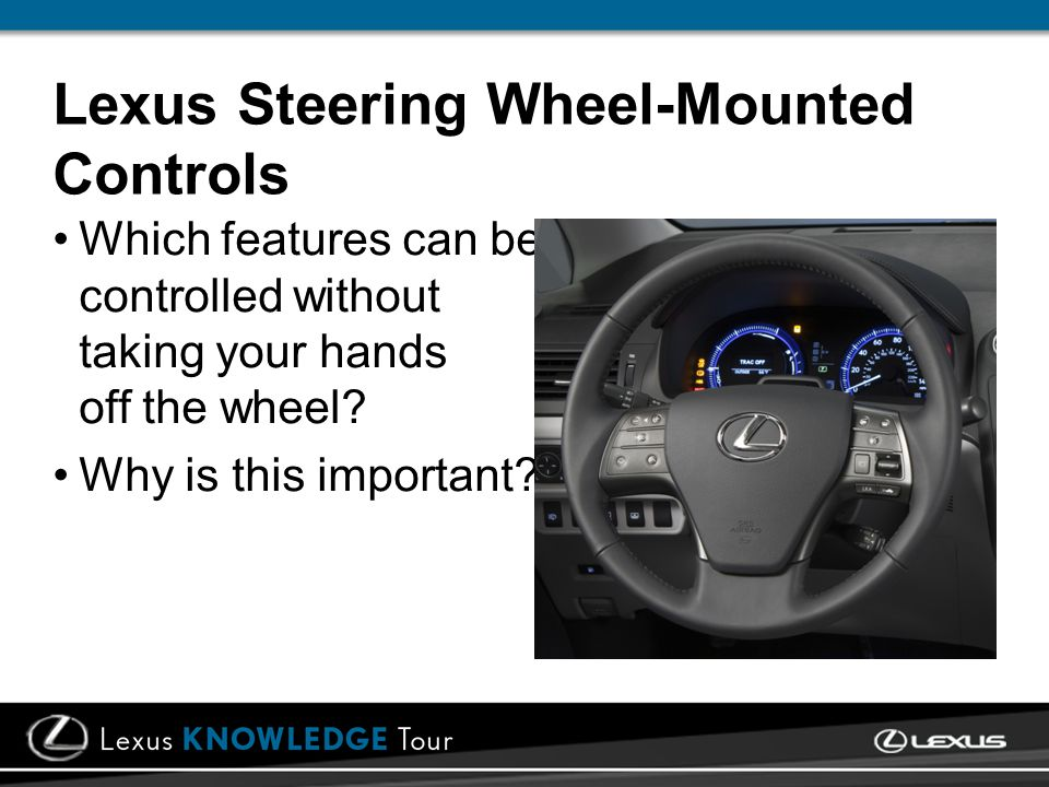 Lexus Steering Wheel-Mounted Controls Which features can be controlled without taking your hands off the wheel.