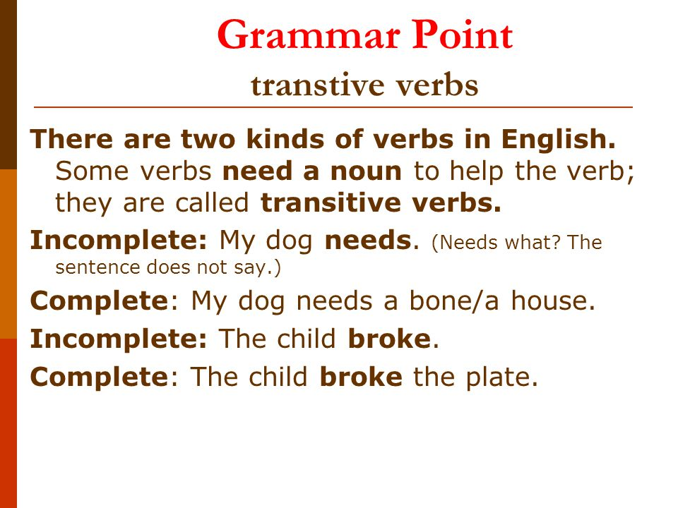 Grammar Point transtive verbs There are two kinds of verbs in English.