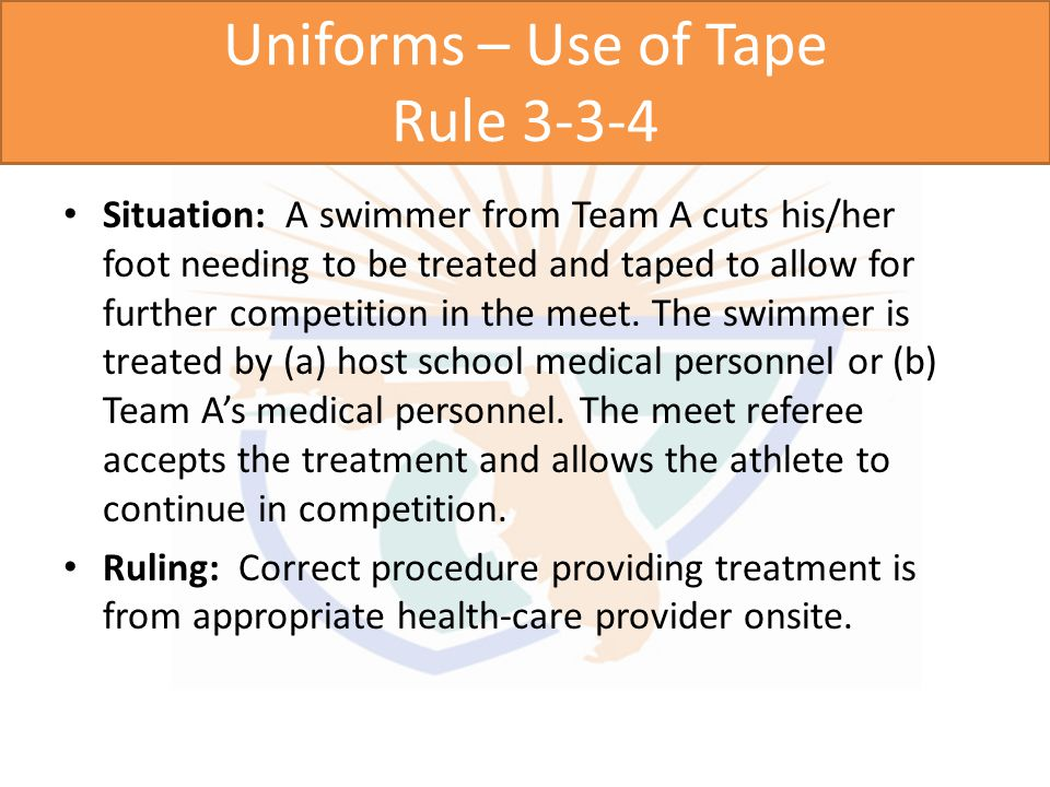 Uniforms – Use of Tape Rule Tape is permitted to treat a documented medical condition At no time can use of tape cause a competitor to have advantage over remainder of field Signed documentation from appropriate health-care professional shall be presented to referee prior to competition