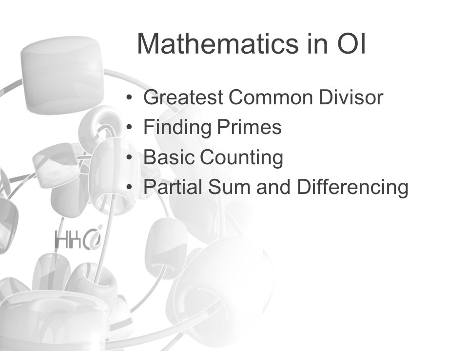 Mathematics in OI Greatest Common Divisor Finding Primes Basic Counting Partial Sum and Differencing