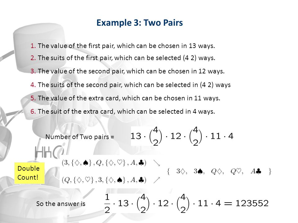 1. The value of the first pair, which can be chosen in 13 ways. 2. The suits of the first pair, which can be selected (4 2) ways. 3. The value of the