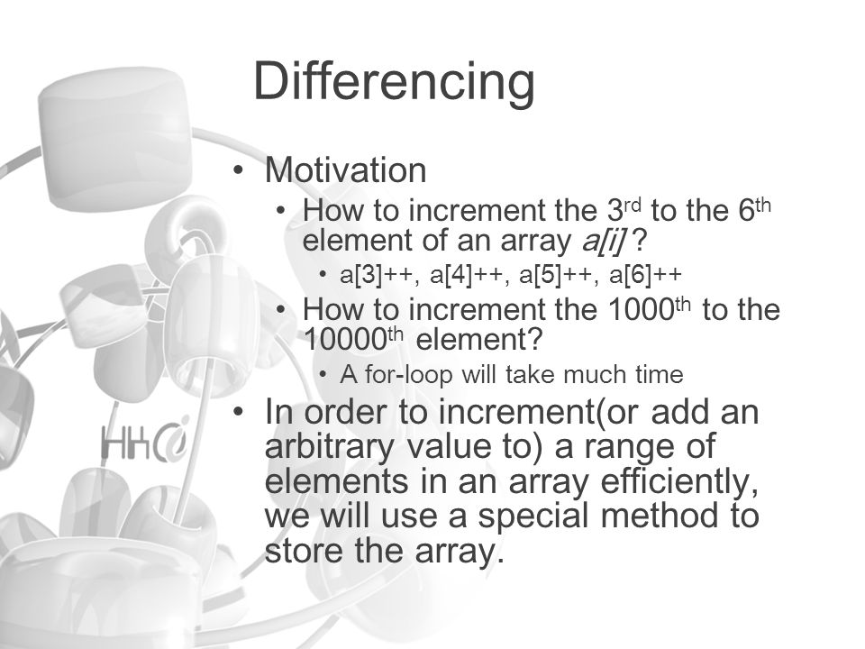 Differencing Motivation How to increment the 3 rd to the 6 th element of an array a[i] .