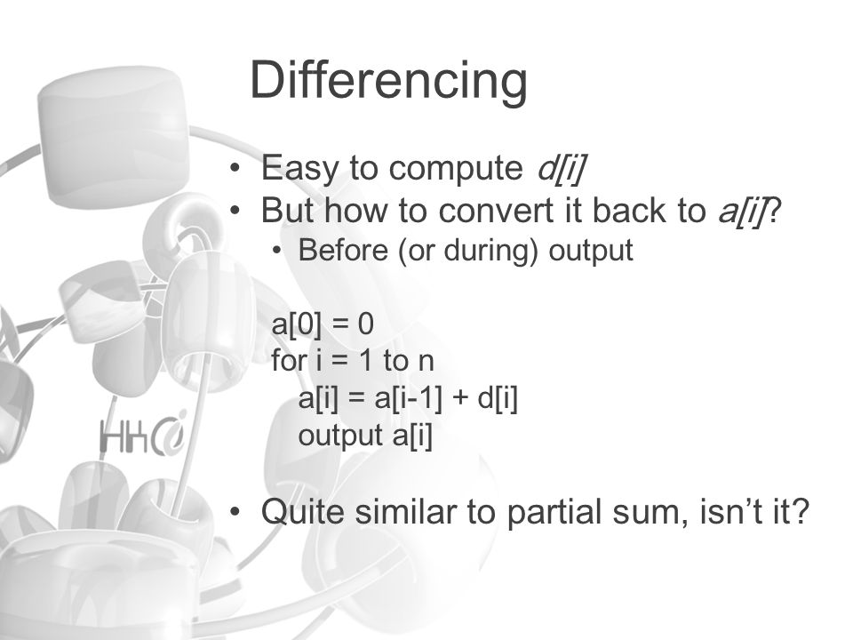 Differencing Easy to compute d[i] But how to convert it back to a[i].