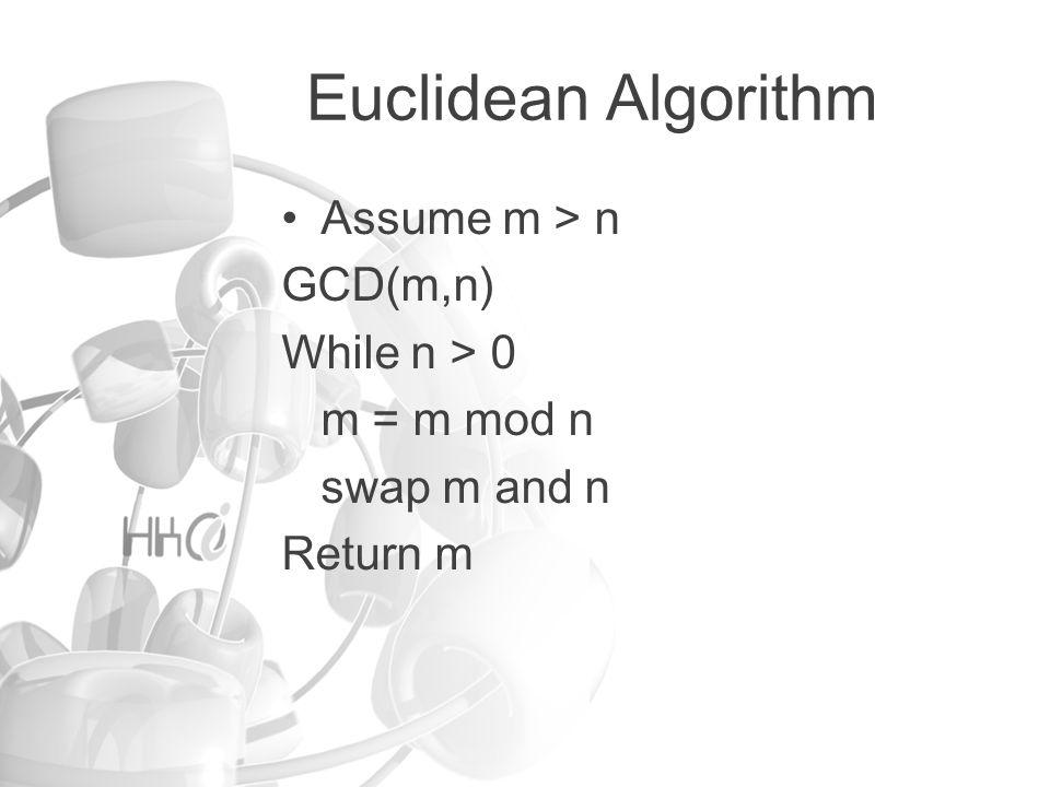 Euclidean Algorithm GCD(102, 70) 102 = 70 + 32 = GCD(70, 32) 70 = 2x32 + 6 = GCD(32, 6) 32 = 5x6 + 2 = GCD(6, 2) 6 = 3x2 + 0 = GCD(2, 0)