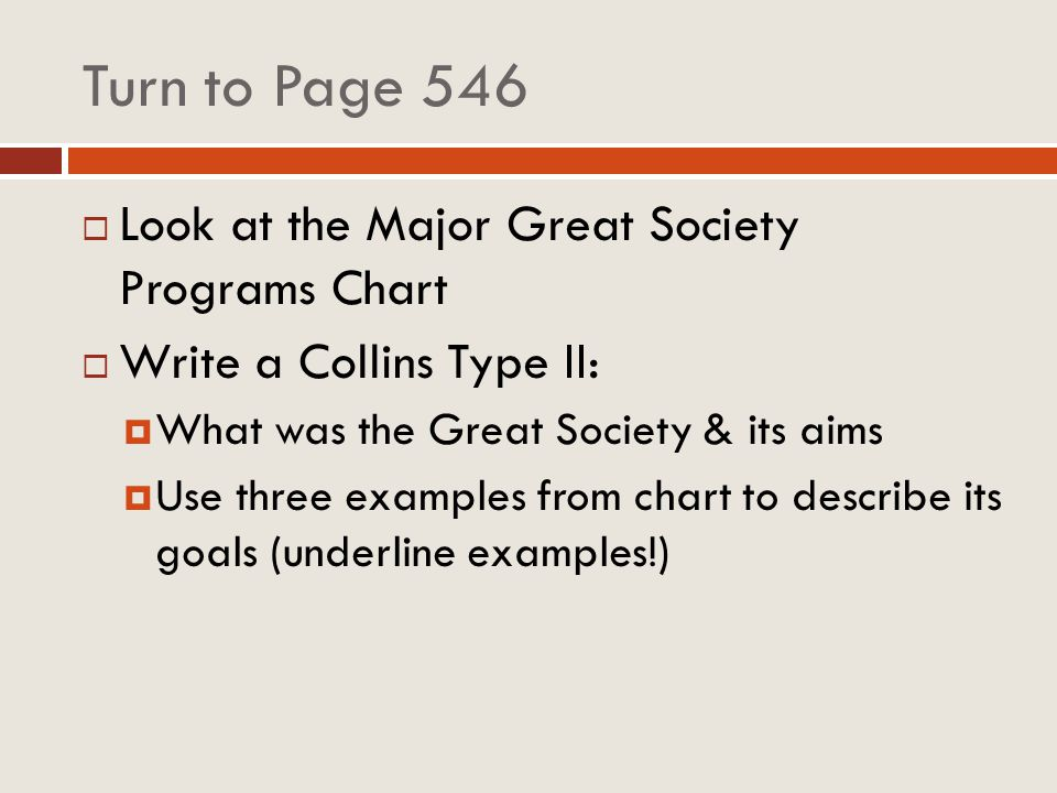 Turn to Page 546 Look at the Major Great Society Programs Chart Write a Collins Type II: What was the Great Society & its aims Use three examples from