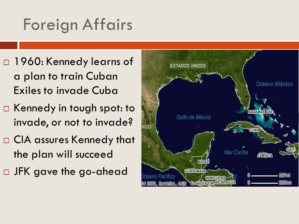 1960: Kennedy learns of a plan to train Cuban Exiles to invade Cuba Kennedy in tough spot: to invade, or not to invade? CIA assures Kennedy that the p