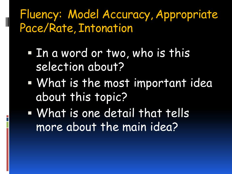 Fluency: Model Accuracy, Appropriate Pace/Rate, Intonation In a word or two, who is this selection about.