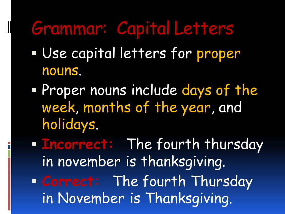 Grammar: Capital Letters Use capital letters for proper nouns.