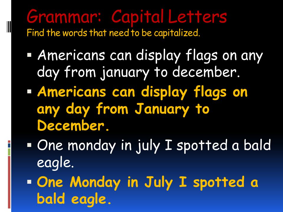Grammar: Capital Letters Grammar: Capital Letters Find the words that need to be capitalized.