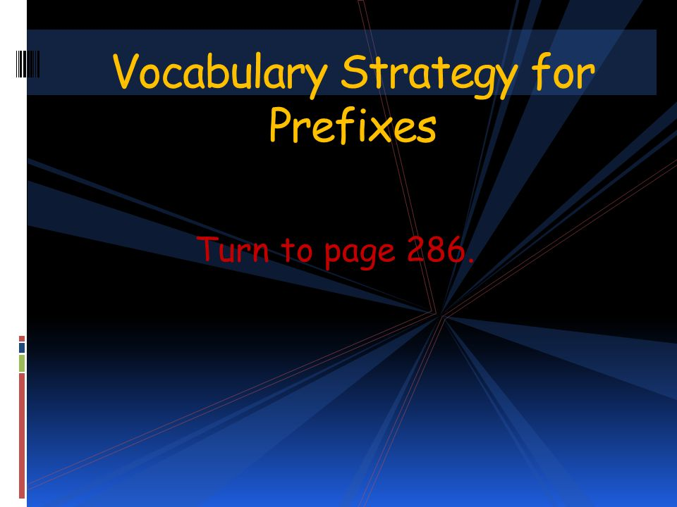 Turn to page 286. Vocabulary Strategy for Prefixes