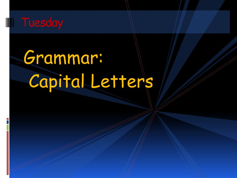 Grammar: Capital Letters Capital Letters Tuesday