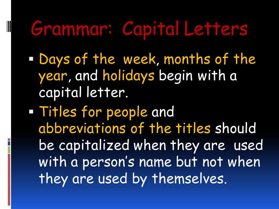 Grammar: Capital Letters Days of the week, months of the year, and holidays begin with a capital letter.