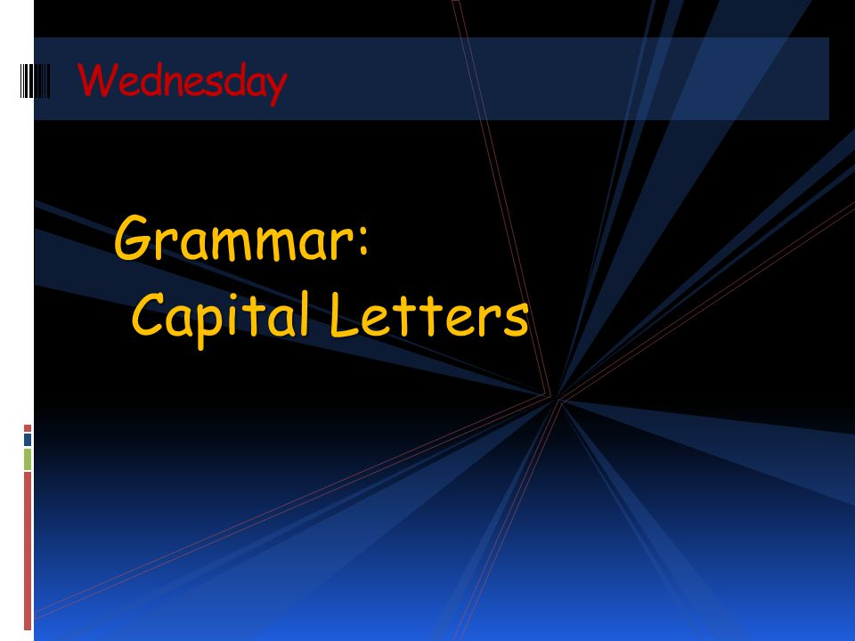 Grammar: Capital Letters Capital Letters Wednesday