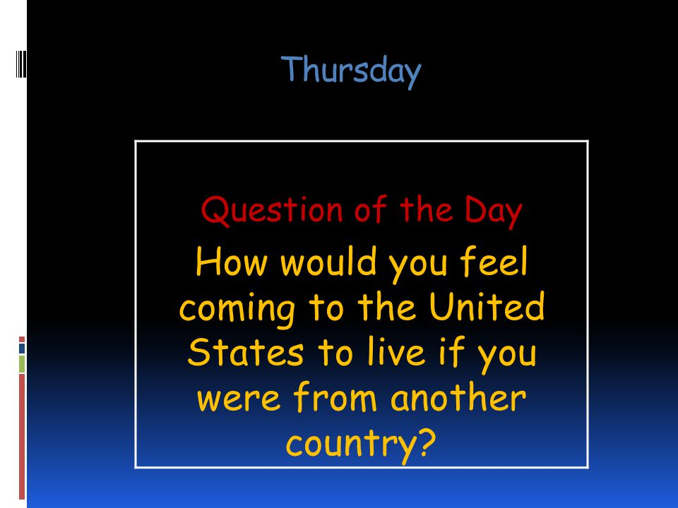 Thursday Question of the Day How would you feel coming to the United States to live if you were from another country?