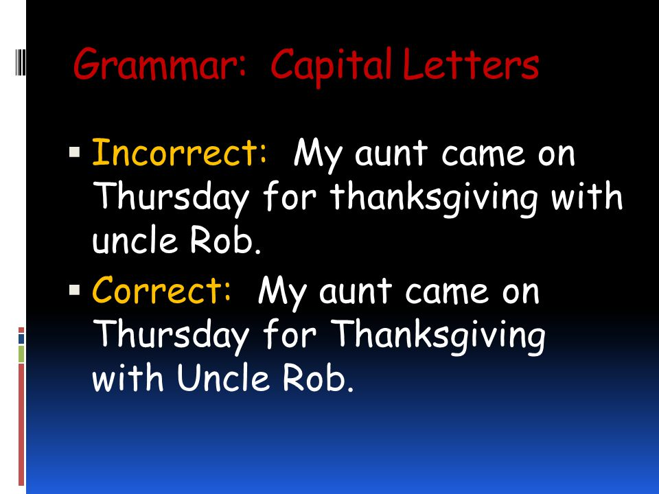 Grammar: Capital Letters Incorrect: My aunt came on Thursday for thanksgiving with uncle Rob.