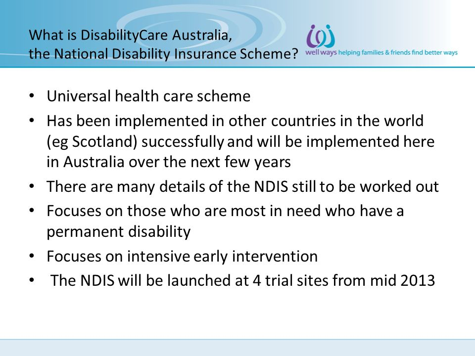 What is DisabilityCare Australia, the National Disability Insurance Scheme? Universal health care scheme Has been implemented in other countries in th