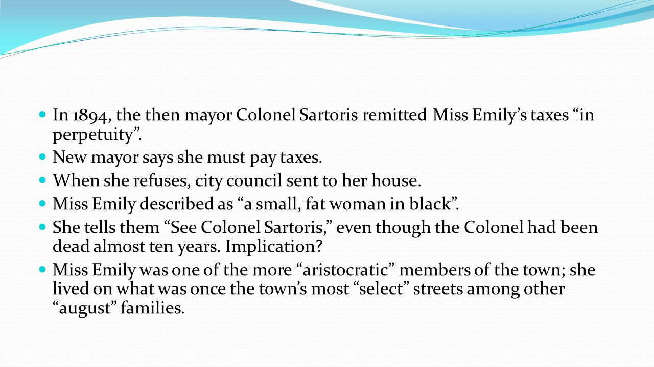 In 1894, the then mayor Colonel Sartoris remitted Miss Emilys taxes in perpetuity.