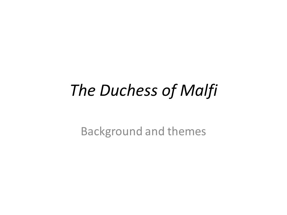 The Duchess of Malfi Background and themes