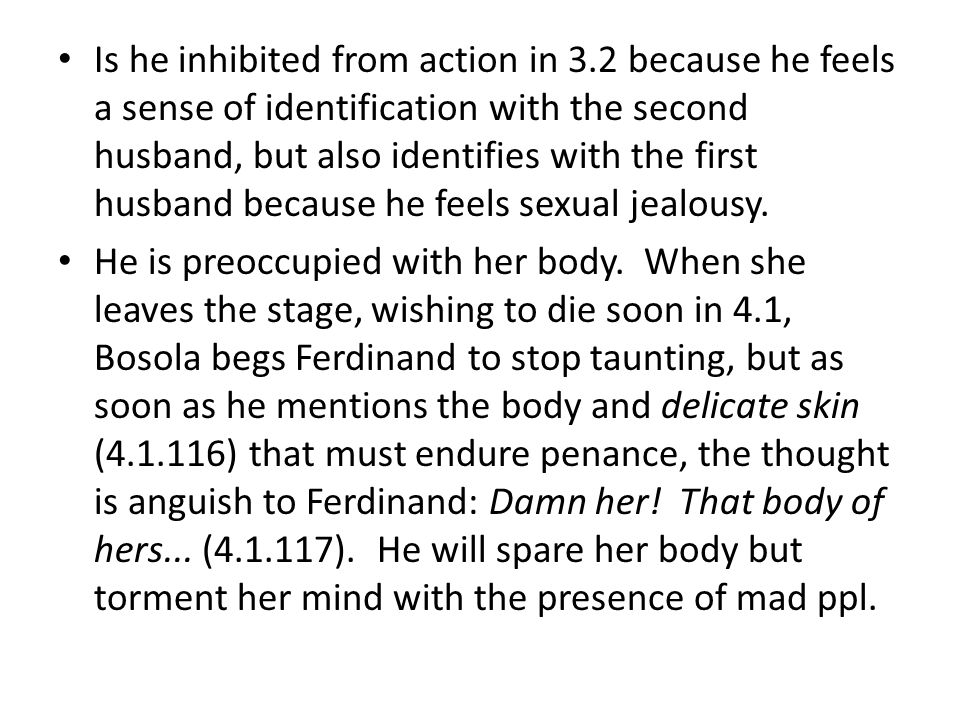 Is he inhibited from action in 3.2 because he feels a sense of identification with the second husband, but also identifies with the first husband because he feels sexual jealousy.