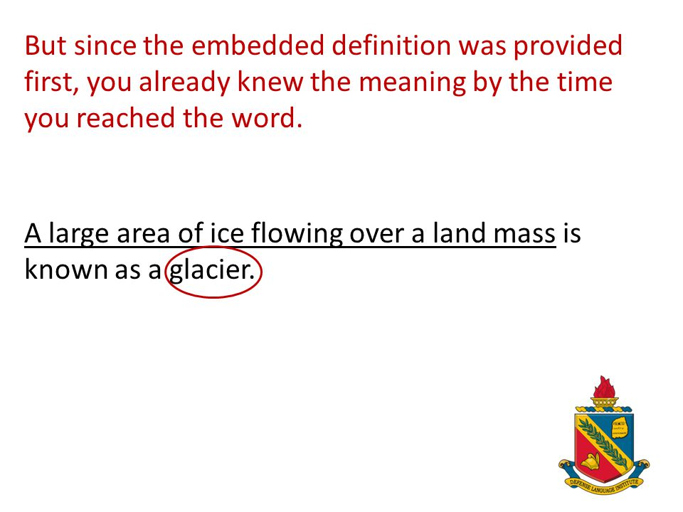 If you read the word glacier in isolation, you may not have known its meaning. A large area of ice flowing over a land mass is known as a glacier.