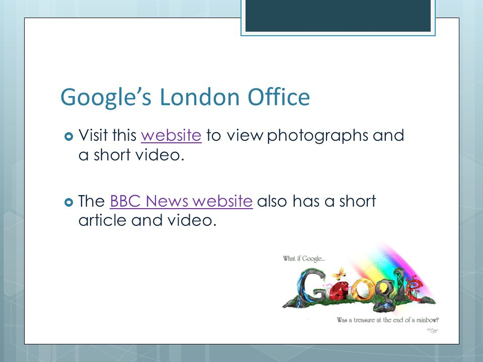 Googles London Office Visit this website to view photographs and a short video.website The BBC News website also has a short article and video.BBC New