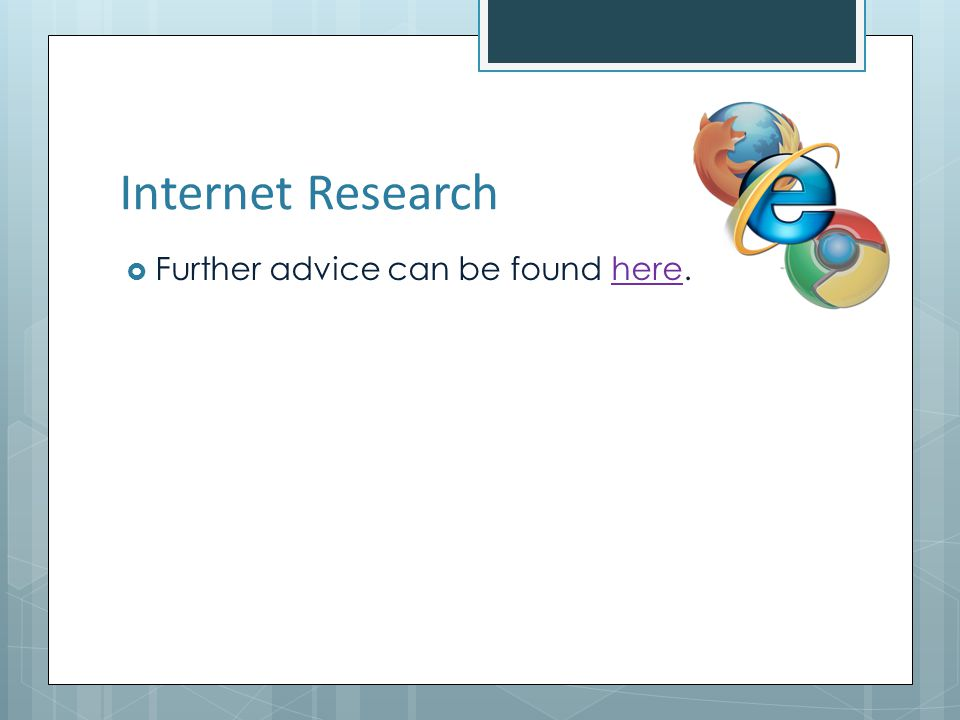 Internet Research Further advice can be found here.here