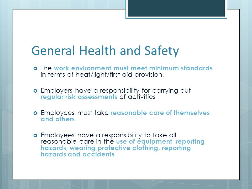 General Health and Safety The work environment must meet minimum standards in terms of heat/light/first aid provision.