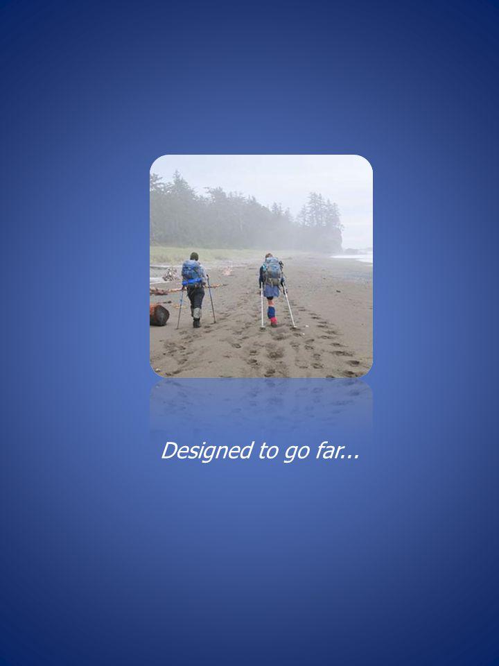 Designed to go far...