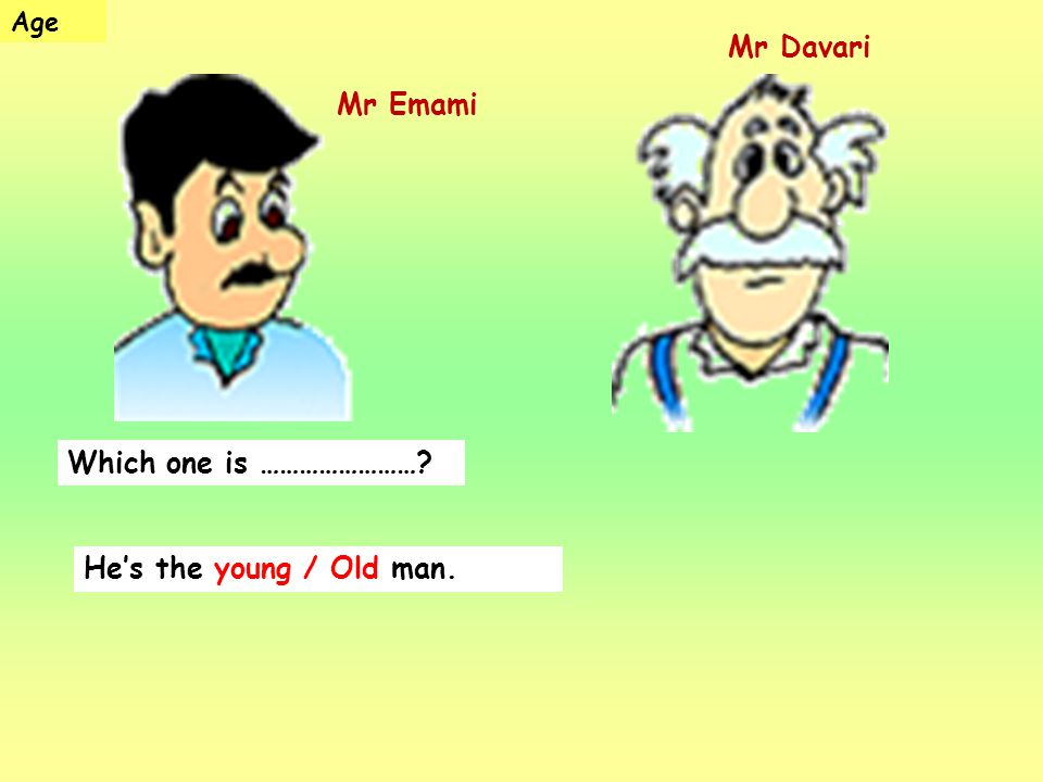 Which one is ……………………? Hes the young / Old man. Age Mr Davari Mr Emami