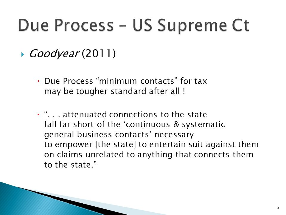 Goodyear (2011) Due Process minimum contacts for tax may be tougher standard after all !...