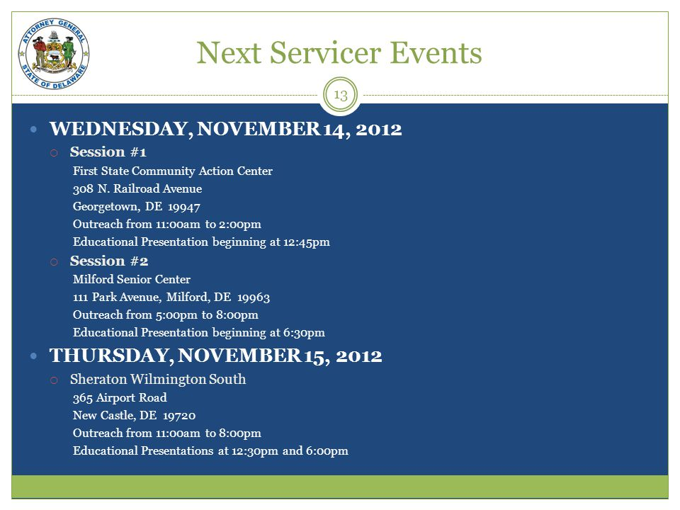 Next Servicer Events WEDNESDAY, NOVEMBER 14, 2012 Session #1 First State Community Action Center 308 N.