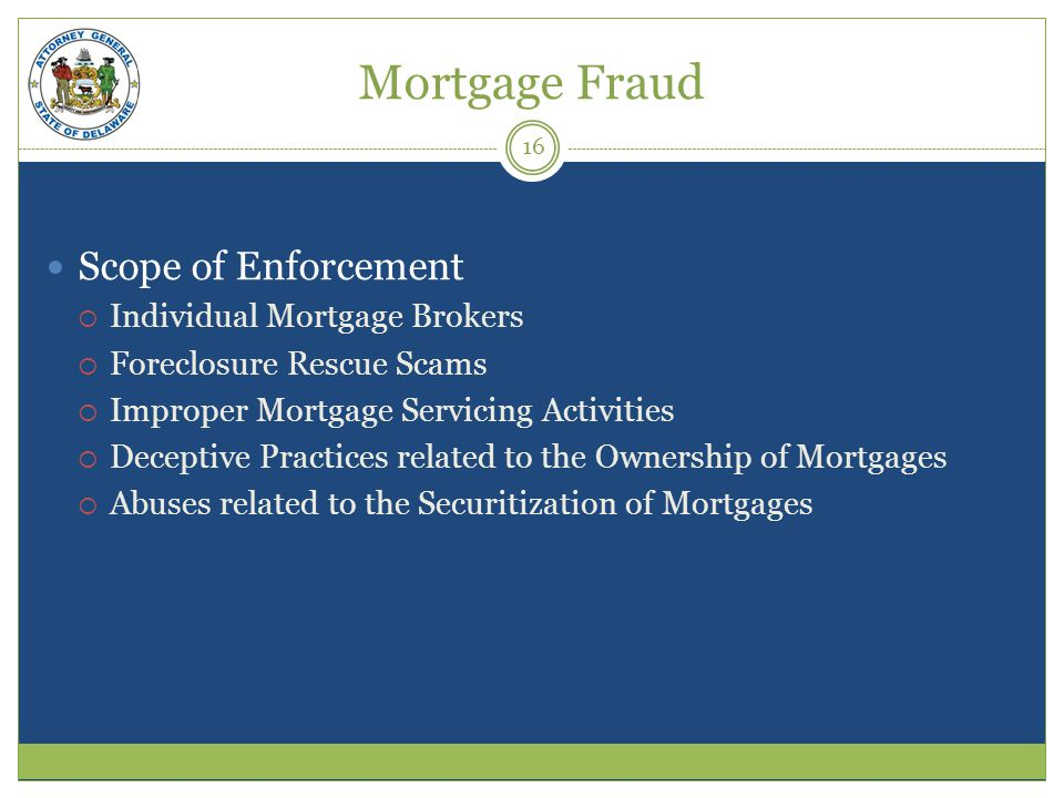Mortgage Fraud Scope of Enforcement Individual Mortgage Brokers Foreclosure Rescue Scams Improper Mortgage Servicing Activities Deceptive Practices re