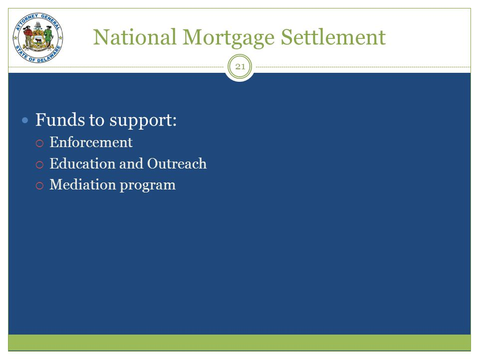 National Mortgage Settlement Funds to support: Enforcement Education and Outreach Mediation program 21